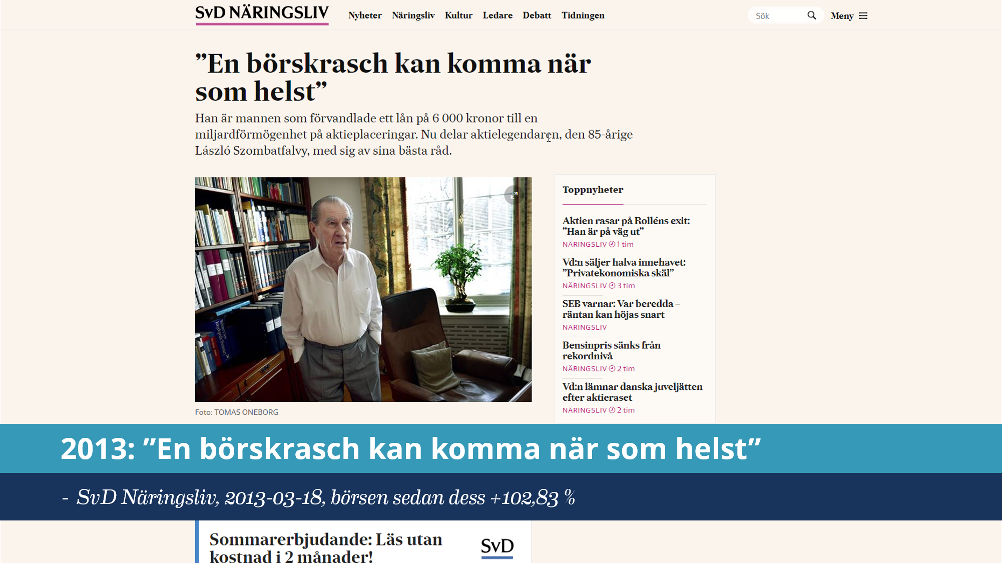 52310304e14 Det är nämligen hur Stockholmsbörsen (SIXRX) har gått sedan den artikeln  publicerades fram till i ...